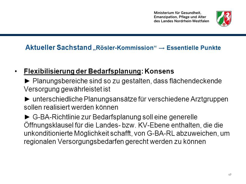 17 Aktueller Sachstand Rösler-Kommission Essentielle Punkte Flexibilisierung der Bedarfsplanung: Konsens Planungsbereiche sind so zu gestalten, dass f
