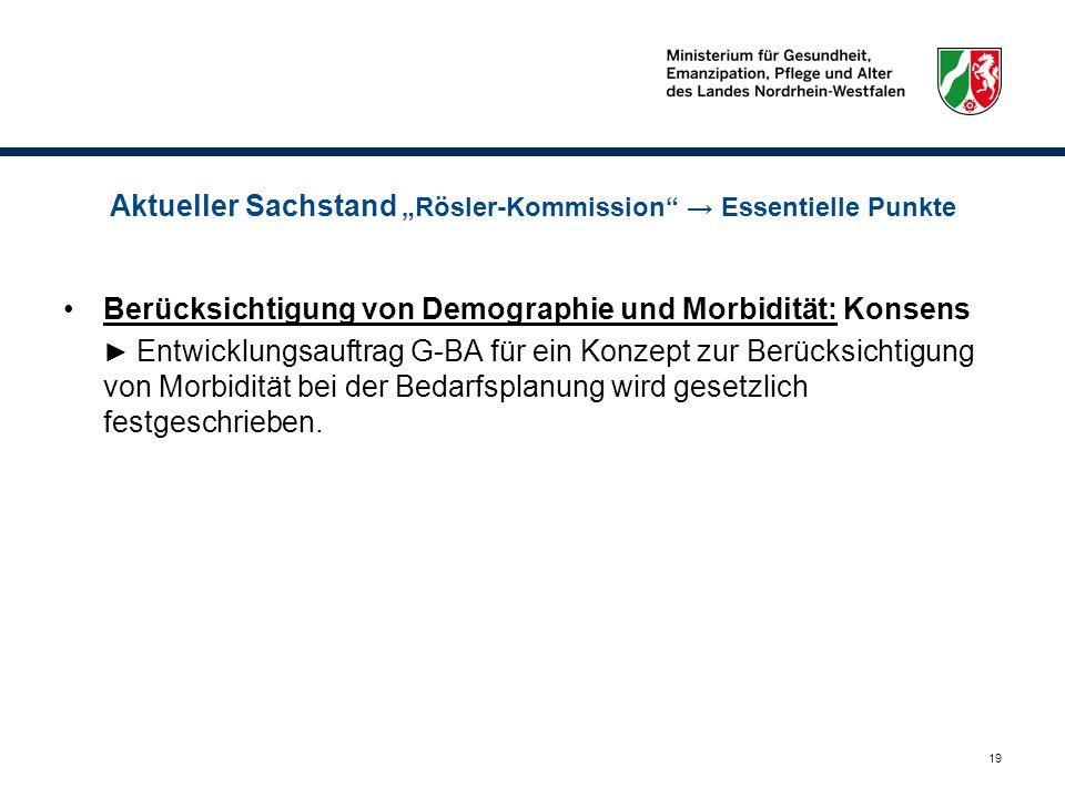 19 Aktueller Sachstand Rösler-Kommission Essentielle Punkte Berücksichtigung von Demographie und Morbidität: Konsens Entwicklungsauftrag G-BA für ein