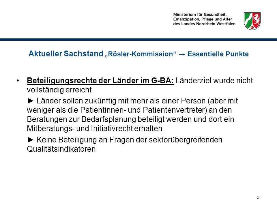 21 Aktueller Sachstand Rösler-Kommission Essentielle Punkte Beteiligungsrechte der Länder im G-BA: Länderziel wurde nicht vollständig erreicht Länder