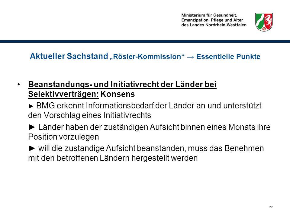 22 Aktueller Sachstand Rösler-Kommission Essentielle Punkte Beanstandungs- und Initiativrecht der Länder bei Selektivverträgen: Konsens BMG erkennt In