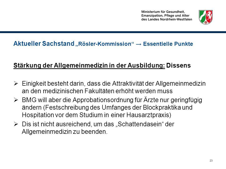23 Aktueller Sachstand Rösler-Kommission Essentielle Punkte Stärkung der Allgemeinmedizin in der Ausbildung: Dissens Einigkeit besteht darin, dass die