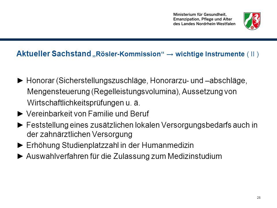 26 Aktueller Sachstand Rösler-Kommission wichtige Instrumente ( II ) Honorar (Sicherstellungszuschläge, Honorarzu- und –abschläge, Mengensteuerung (Re