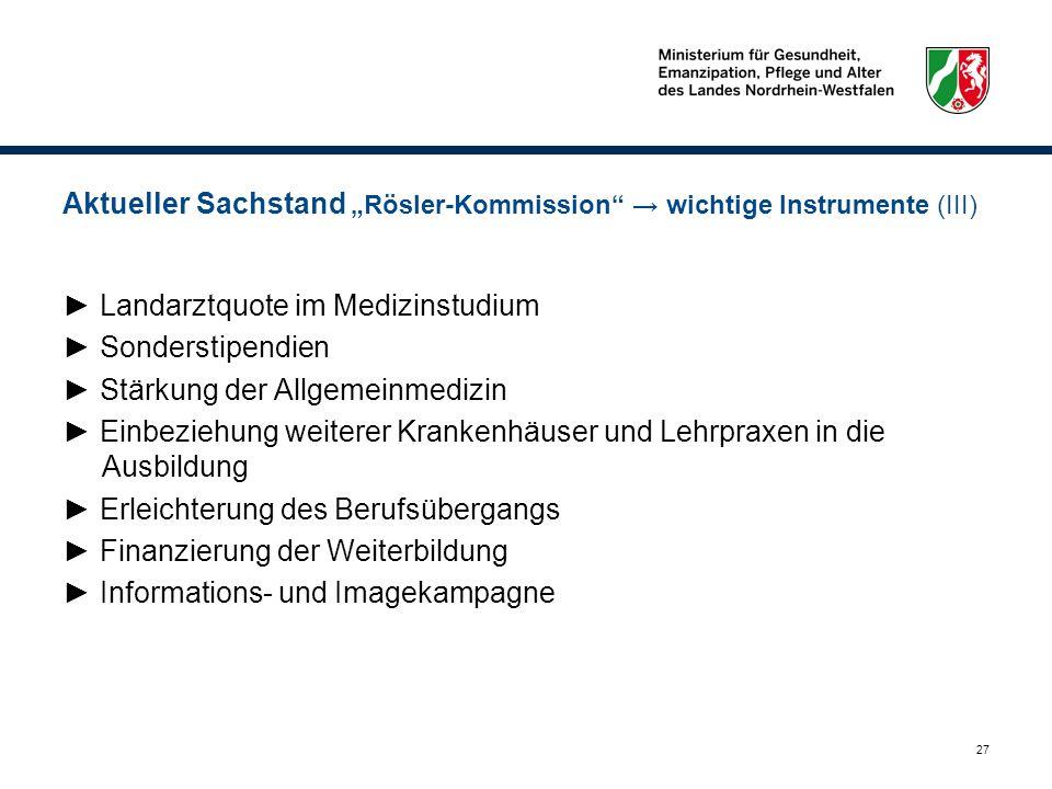 27 Aktueller Sachstand Rösler-Kommission wichtige Instrumente (III) Landarztquote im Medizinstudium Sonderstipendien Stärkung der Allgemeinmedizin Ein