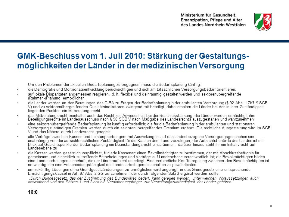 8 GMK-Beschluss vom 1. Juli 2010: Stärkung der Gestaltungs- möglichkeiten der Länder in der medizinischen Versorgung Um den Problemen der aktuellen Be