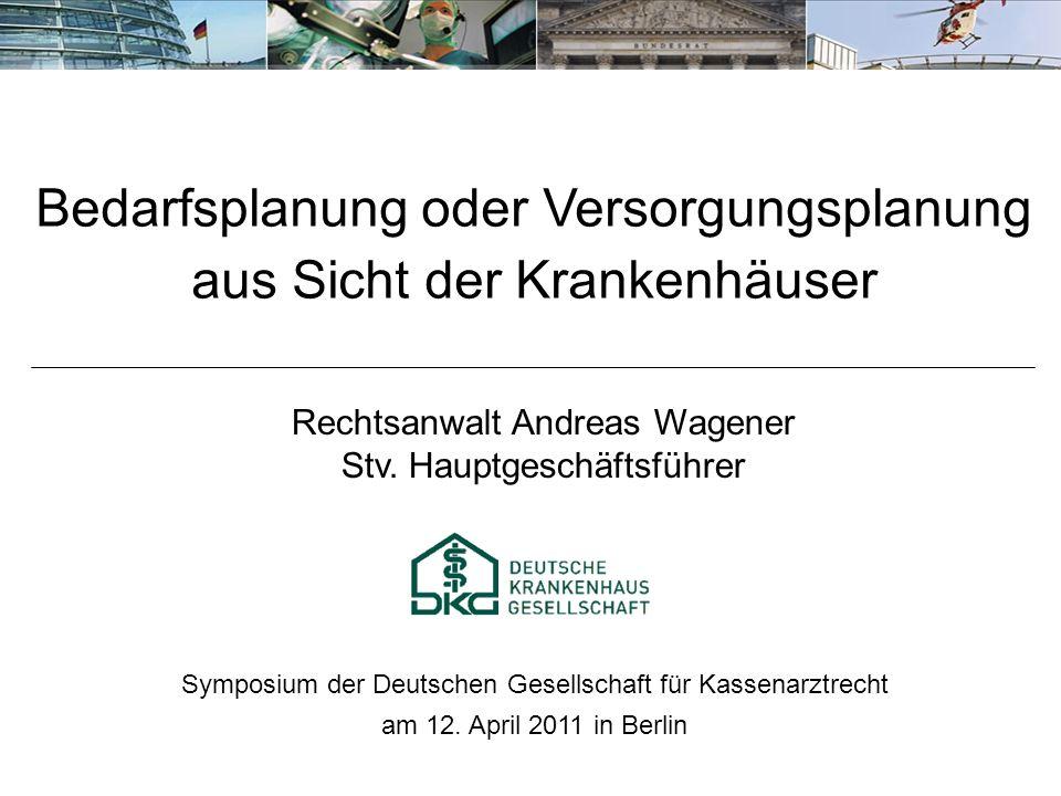 Rechtsanwalt Andreas Wagener Stv. Hauptgeschäftsführer Bedarfsplanung oder Versorgungsplanung aus Sicht der Krankenhäuser Symposium der Deutschen Gese