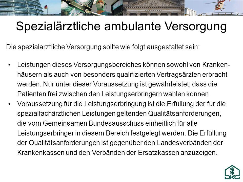 Spezialärztliche ambulante Versorgung Die spezialärztliche Versorgung sollte wie folgt ausgestaltet sein: Leistungen dieses Versorgungsbereiches könne