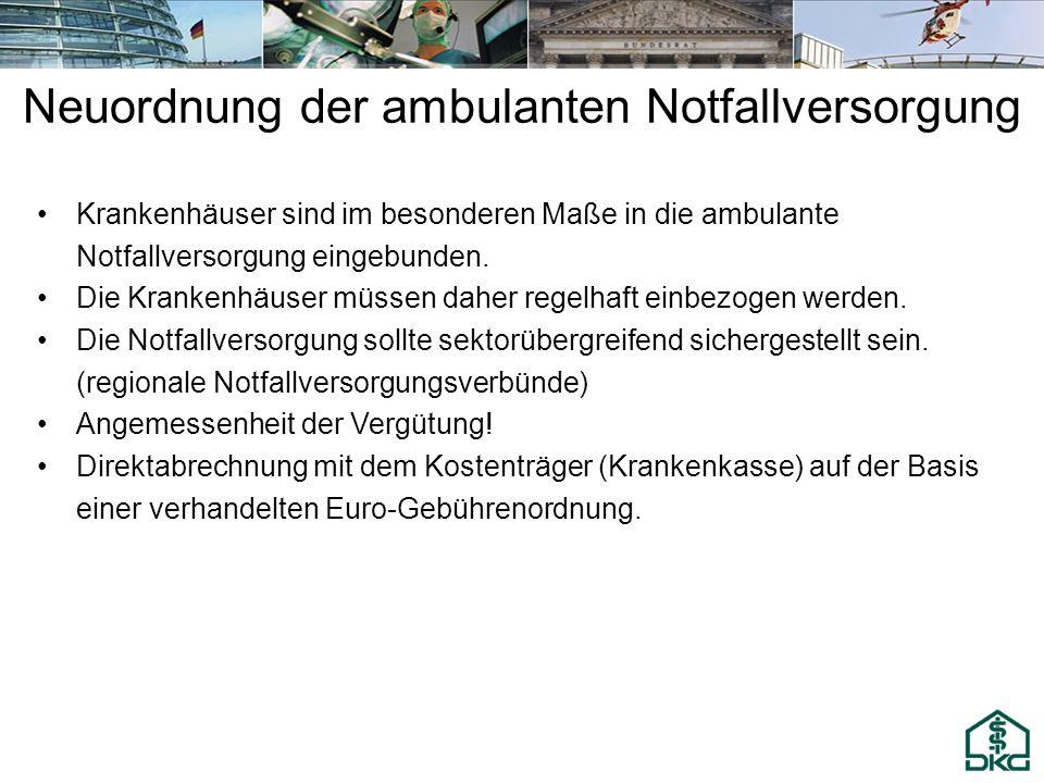 Neuordnung der ambulanten Notfallversorgung Krankenhäuser sind im besonderen Maße in die ambulante Notfallversorgung eingebunden. Die Krankenhäuser mü