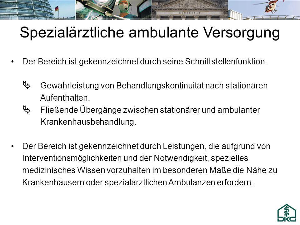 Spezialärztliche ambulante Versorgung Der Bereich ist gekennzeichnet durch seine Schnittstellenfunktion. Gewährleistung von Behandlungskontinuität nac