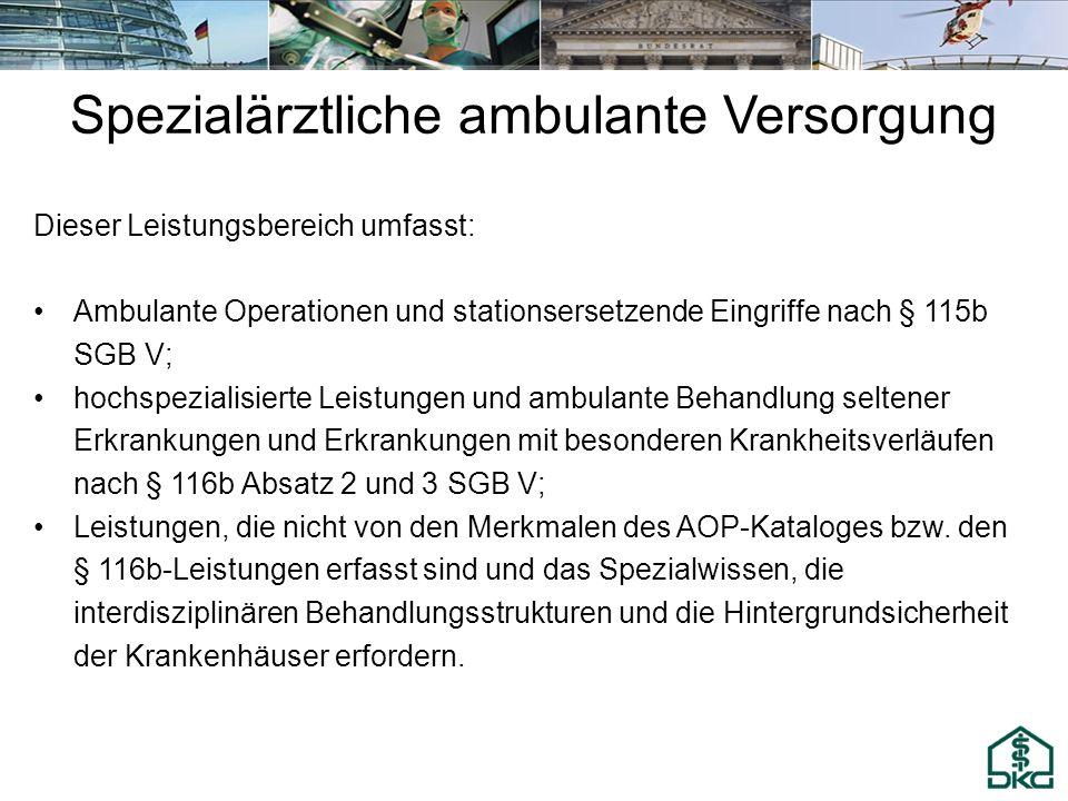 Spezialärztliche ambulante Versorgung Dieser Leistungsbereich umfasst: Ambulante Operationen und stationsersetzende Eingriffe nach § 115b SGB V; hochs