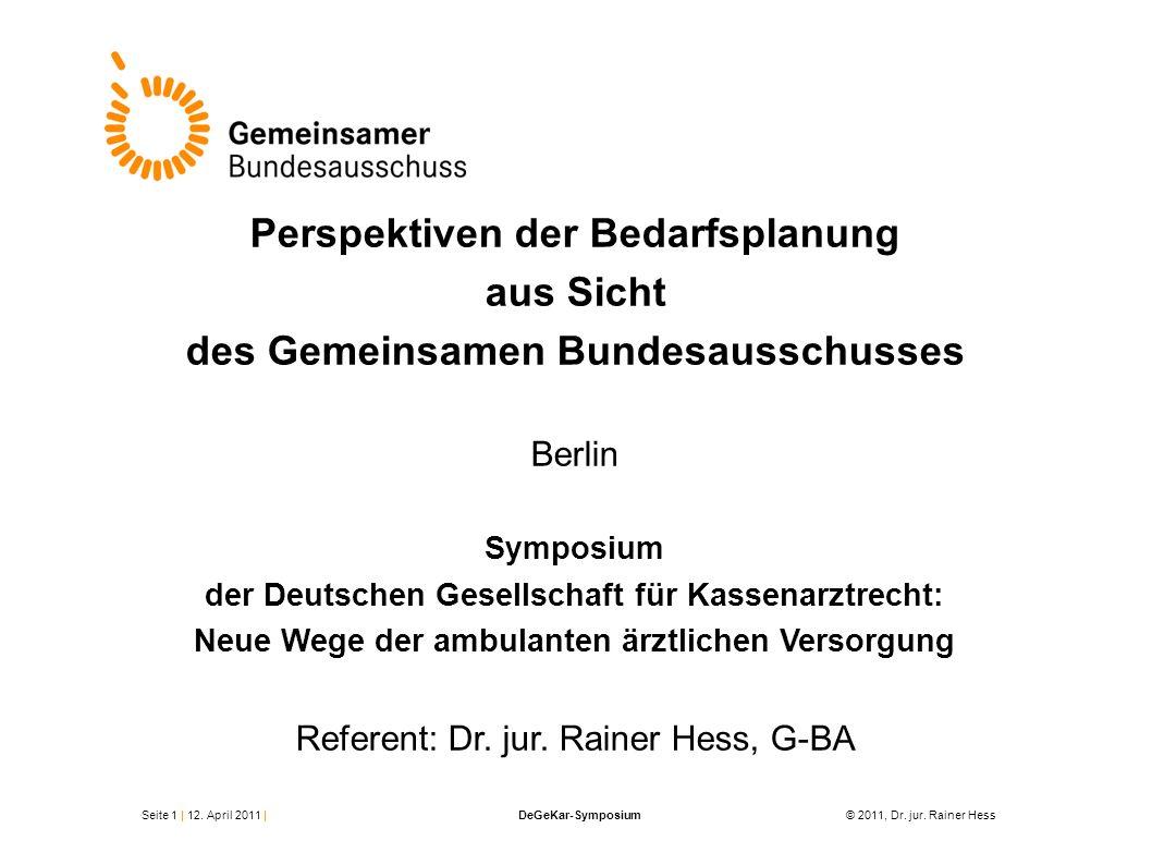 Perspektiven der Bedarfsplanung aus Sicht des Gemeinsamen Bundesausschusses Berlin Symposium der Deutschen Gesellschaft für Kassenarztrecht: Neue Wege
