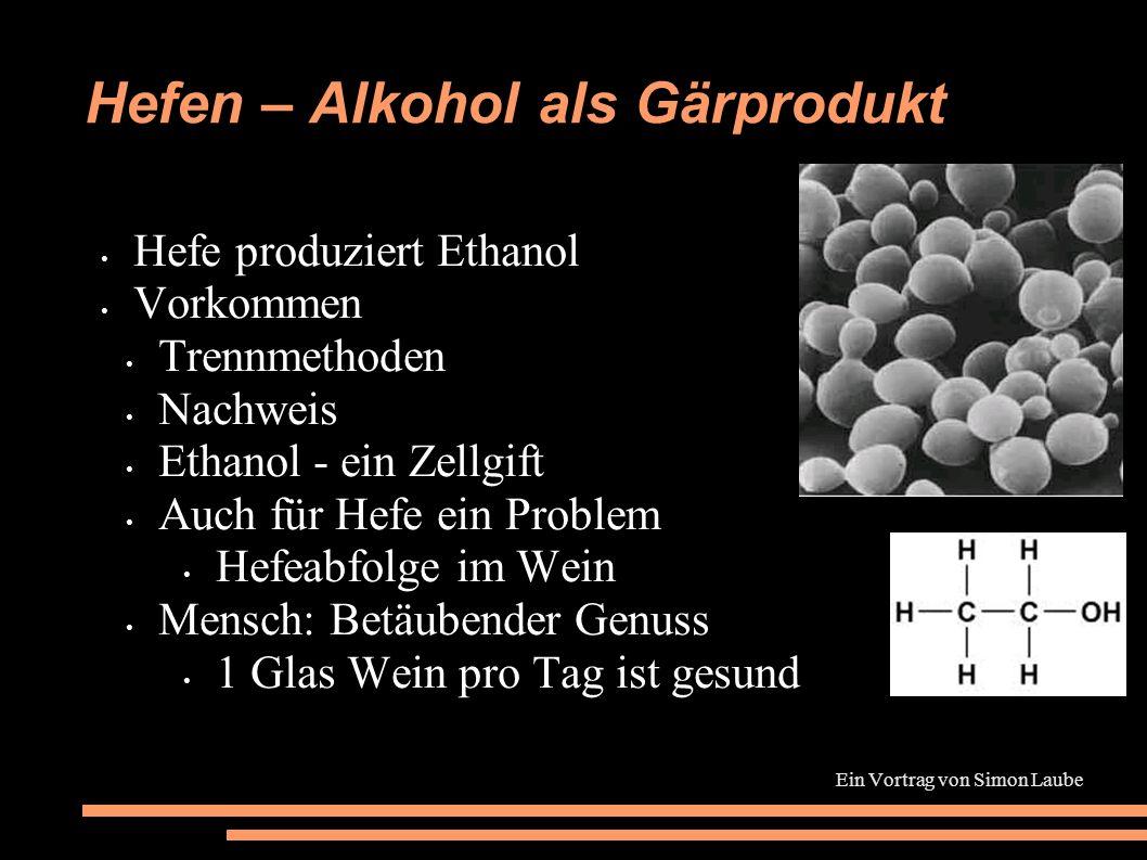 Hefen – Alkohol als Gärprodukt Hefe produziert Ethanol Vorkommen Trennmethoden Nachweis Ethanol - ein Zellgift Auch für Hefe ein Problem Hefeabfolge i