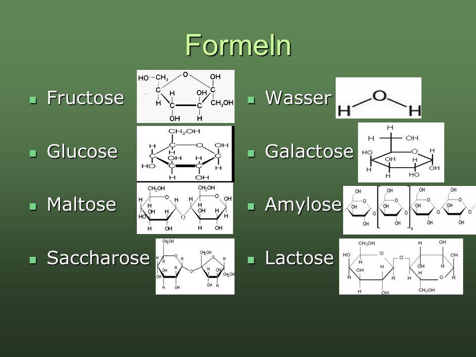 Formeln Fructose Fructose Glucose Glucose Maltose Maltose Saccharose Saccharose Wasser Wasser Galactose Galactose Amylose Amylose Lactose Lactose