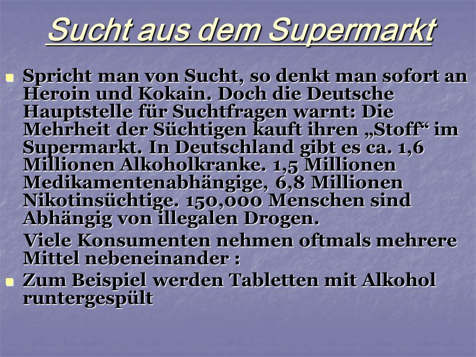 Sucht aus dem Supermarkt Spricht man von Sucht, so denkt man sofort an Heroin und Kokain. Doch die Deutsche Hauptstelle für Suchtfragen warnt: Die Meh