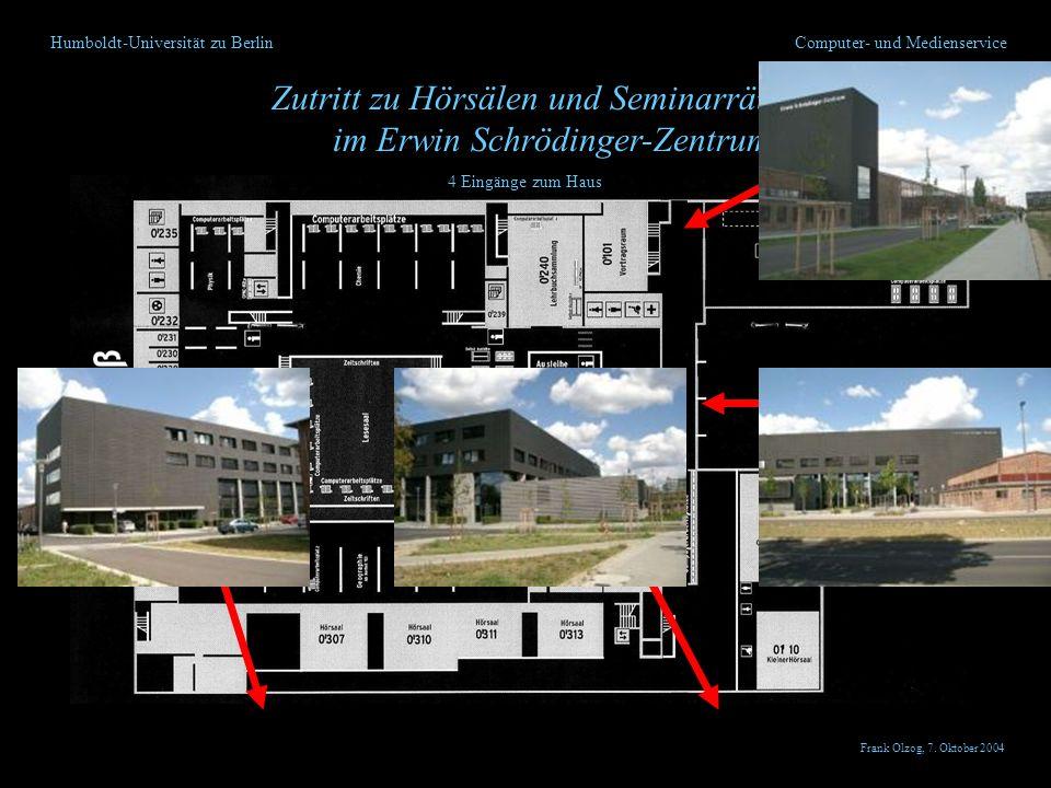 Humboldt-Universität zu Berlin Zutritt zu Hörsälen und Seminarräumen im Erwin Schrödinger-Zentrum Computer- und Medienservice Zutritt außerhalb der Öffnungszeit Frank Olzog, 7.