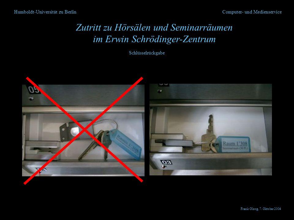 Humboldt-Universität zu Berlin Zutritt zu Hörsälen und Seminarräumen im Erwin Schrödinger-Zentrum Computer- und Medienservice Schlüsselrückgabe Frank