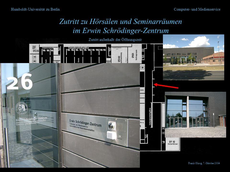 Humboldt-Universität zu Berlin Zutritt zu Hörsälen und Seminarräumen im Erwin Schrödinger-Zentrum Computer- und Medienservice Zutritt außerhalb der Öf
