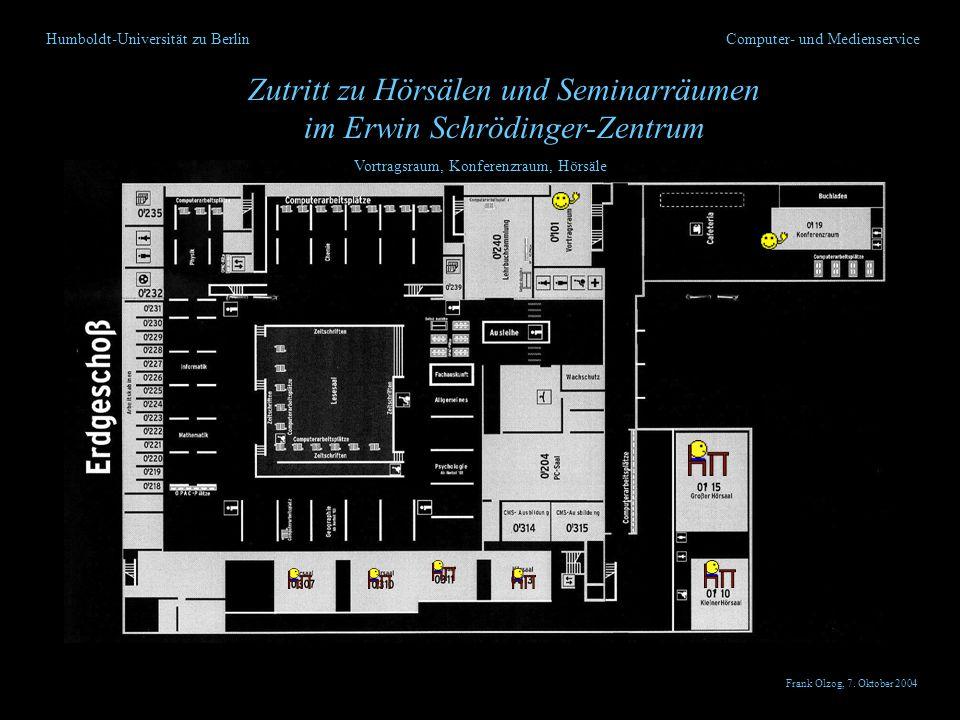 Humboldt-Universität zu Berlin Zutritt zu Hörsälen und Seminarräumen im Erwin Schrödinger-Zentrum Computer- und Medienservice Vortragsraum, Konferenzraum, Hörsäle Frank Olzog, 7.
