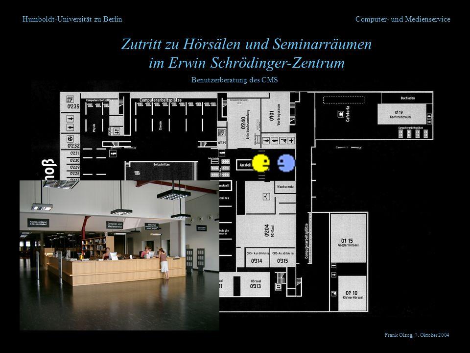 Humboldt-Universität zu Berlin Zutritt zu Hörsälen und Seminarräumen im Erwin Schrödinger-Zentrum Computer- und Medienservice Benutzerberatung des CMS