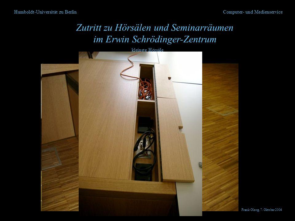 Humboldt-Universität zu Berlin Zutritt zu Hörsälen und Seminarräumen im Erwin Schrödinger-Zentrum Computer- und Medienservice Seminarräume Frank Olzog, 7.