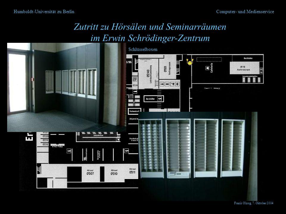 Humboldt-Universität zu Berlin Zutritt zu Hörsälen und Seminarräumen im Erwin Schrödinger-Zentrum Computer- und Medienservice Schlüsselboxen Frank Olz