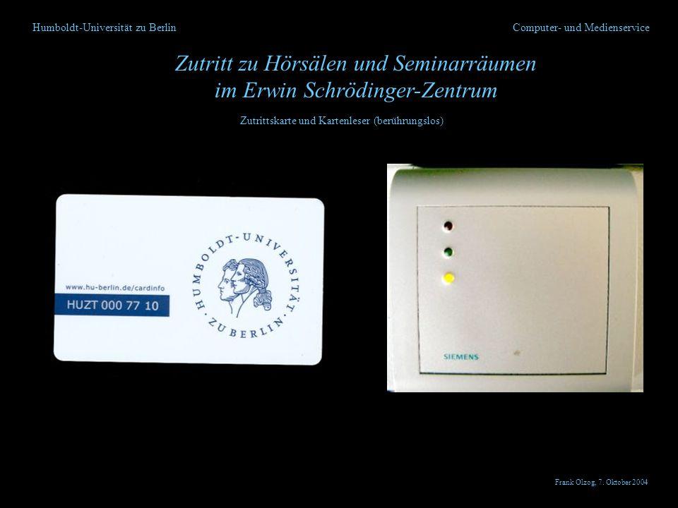 Humboldt-Universität zu Berlin Zutritt zu Hörsälen und Seminarräumen im Erwin Schrödinger-Zentrum Computer- und Medienservice Zutrittskarte und Karten