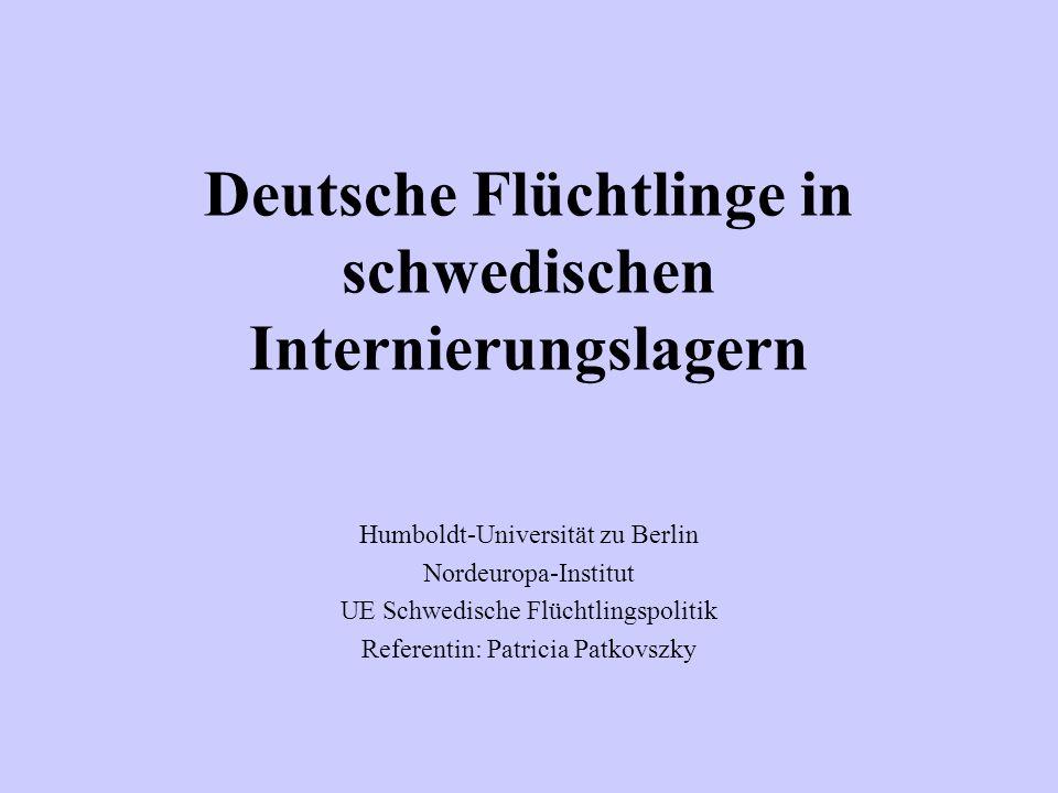 Deutsche Flüchtlinge in schwedischen Internierungslagern Humboldt-Universität zu Berlin Nordeuropa-Institut UE Schwedische Flüchtlingspolitik Referent