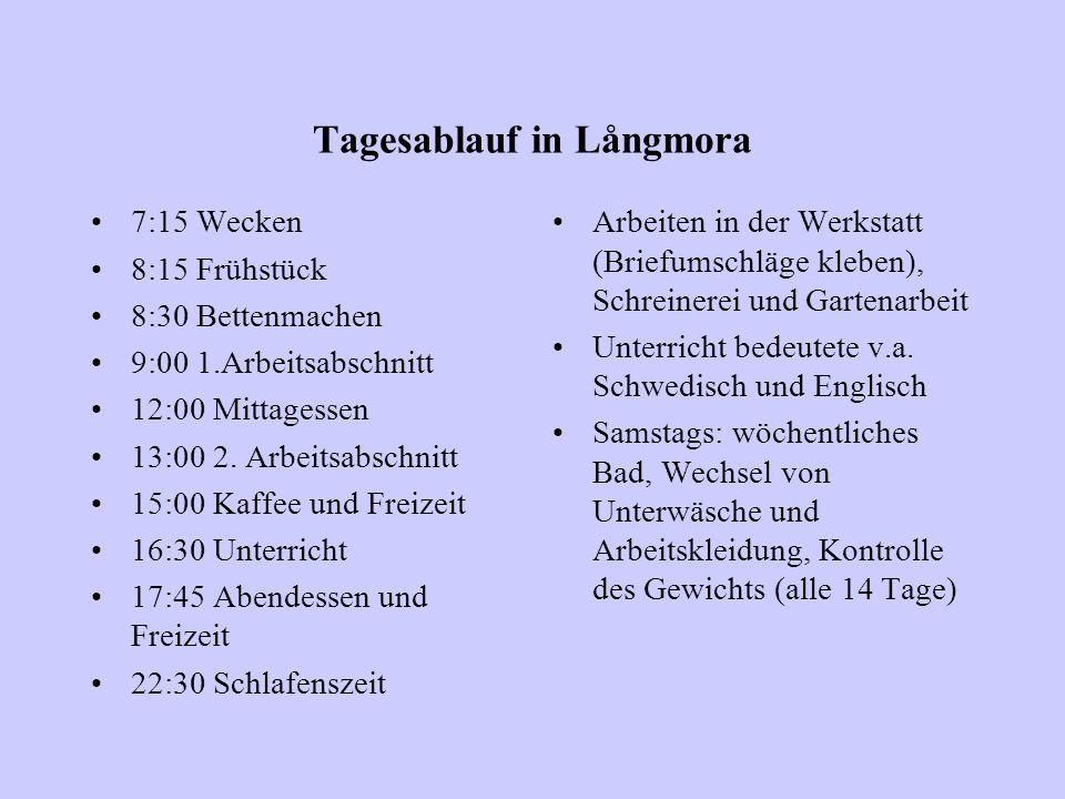 Tagesablauf in Långmora 7:15 Wecken 8:15 Frühstück 8:30 Bettenmachen 9:00 1.Arbeitsabschnitt 12:00 Mittagessen 13:00 2. Arbeitsabschnitt 15:00 Kaffee