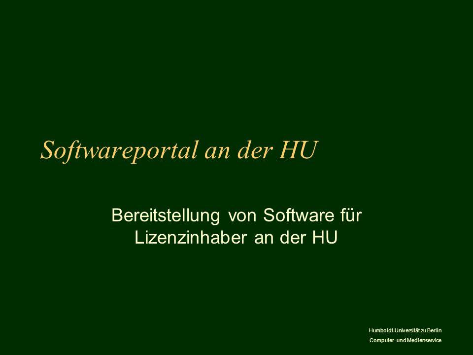 Humboldt-Universität zu Berlin Computer- und Medienservice Softwareportal an der HU Bereitstellung von Software für Lizenzinhaber an der HU