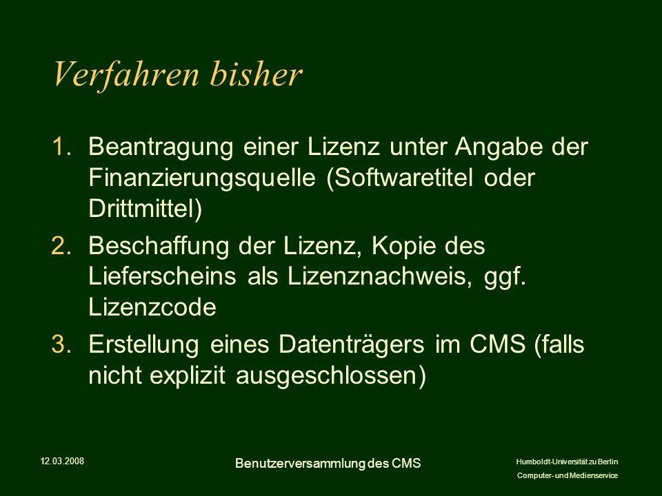 Humboldt-Universität zu Berlin Computer- und Medienservice Verfahren bisher 1.Beantragung einer Lizenz unter Angabe der Finanzierungsquelle (Softwaretitel oder Drittmittel) 2.Beschaffung der Lizenz, Kopie des Lieferscheins als Lizenznachweis, ggf.