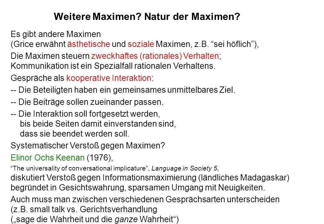 Es gibt andere Maximen (Grice erwähnt ästhetische und soziale Maximen, z.B. sei höflich), Die Maximen steuern zweckhaftes (rationales) Verhalten; Komm