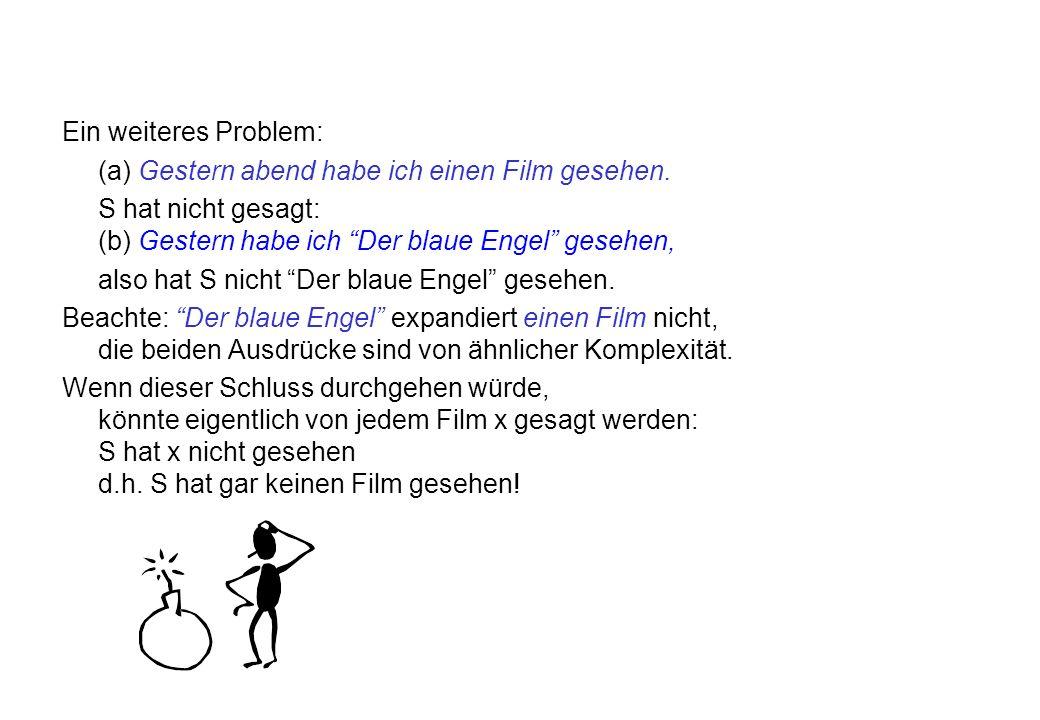 Ein weiteres Problem: (a) Gestern abend habe ich einen Film gesehen. S hat nicht gesagt: (b) Gestern habe ich Der blaue Engel gesehen, also hat S nich