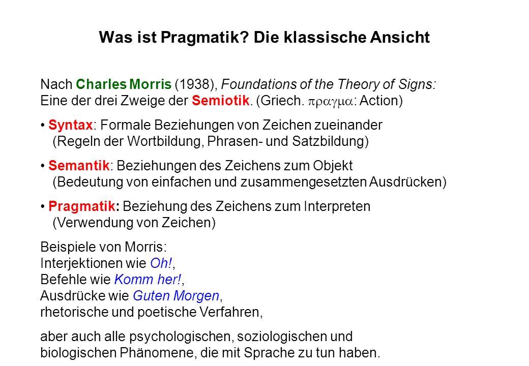 Was ist Pragmatik? Die klassische Ansicht Nach Charles Morris (1938), Foundations of the Theory of Signs: Eine der drei Zweige der Semiotik. (Griech.
