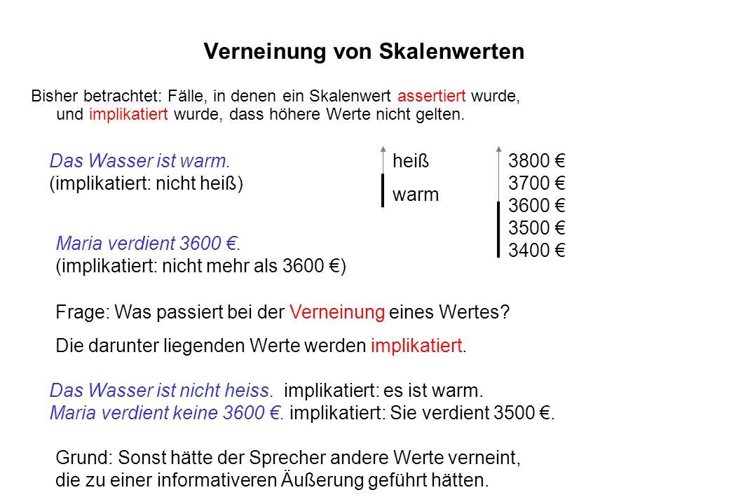 Verneinung von Skalenwerten Bisher betrachtet: Fälle, in denen ein Skalenwert assertiert wurde, und implikatiert wurde, dass höhere Werte nicht gelten
