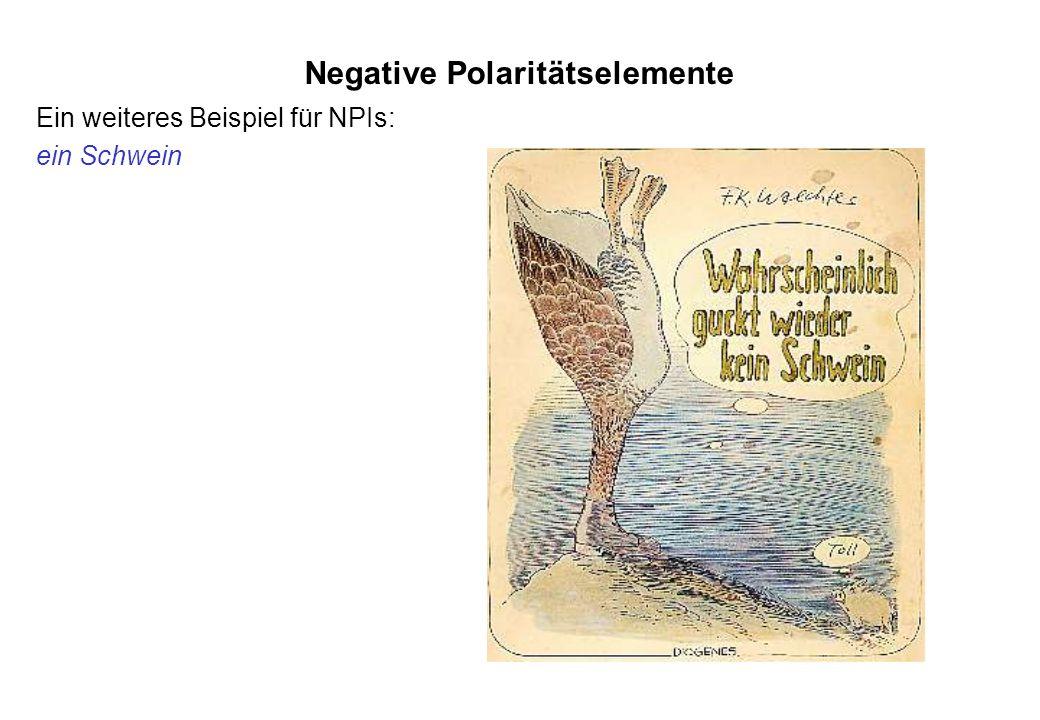 Negative Polaritätselemente Ein weiteres Beispiel für NPIs: ein Schwein