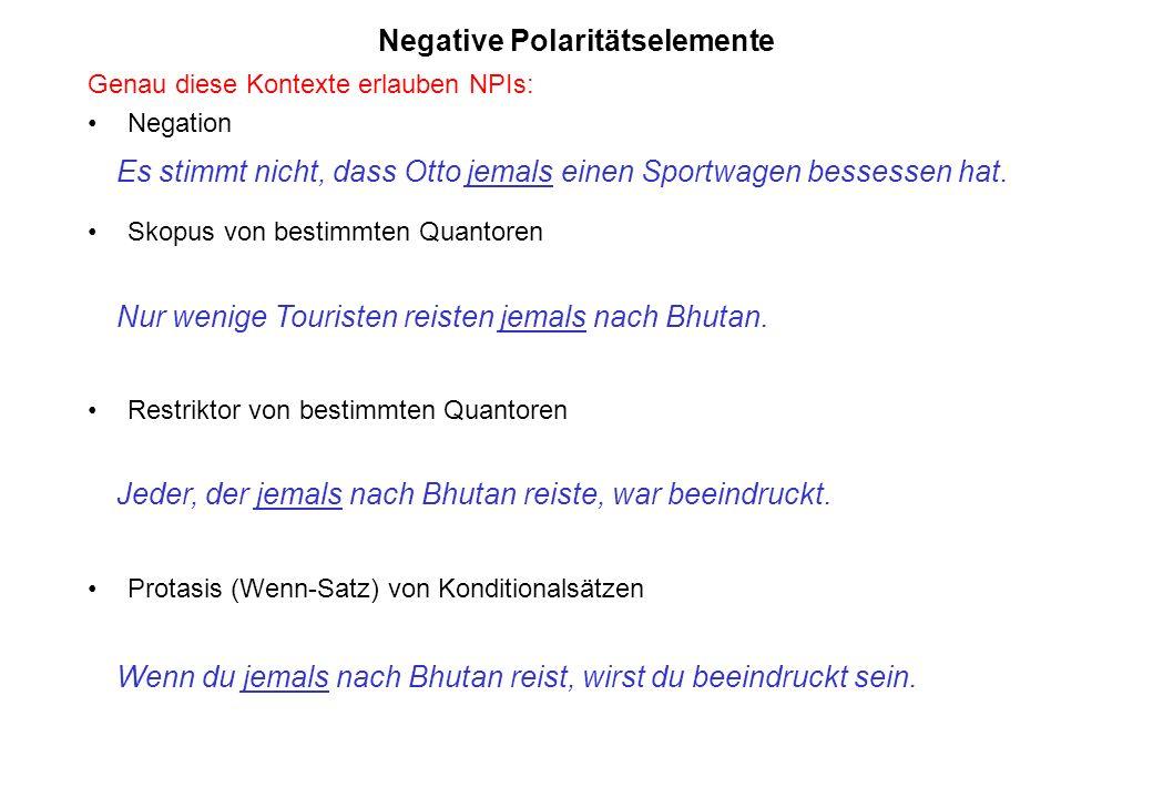 Negative Polaritätselemente Genau diese Kontexte erlauben NPIs: Negation Es stimmt nicht, dass Otto einen Sportwagen besitzt. ==> Es stimmt nicht, das