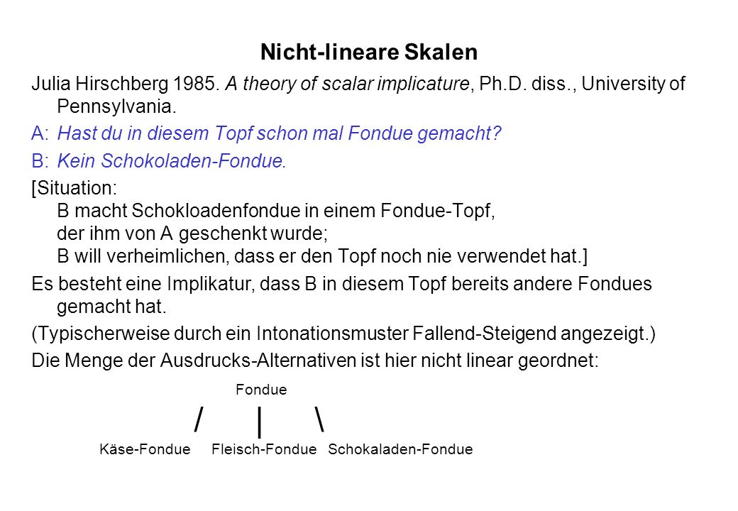 Nicht-lineare Skalen Julia Hirschberg 1985.A theory of scalar implicature, Ph.D.
