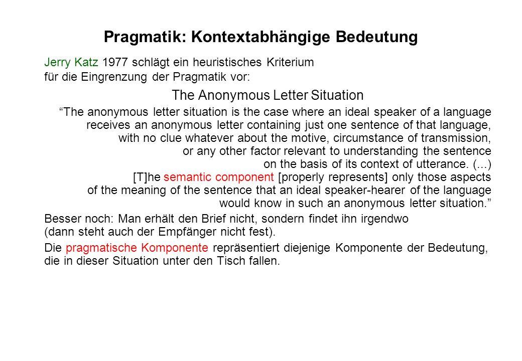 Eigenschaften, die nach dem Kriterium des anonymen Briefs der Pragmatik zugehören: Deiktische Ausdrücke (indexikalische Ausdrücke) wie ich, du, hier, jetzt, morgen...