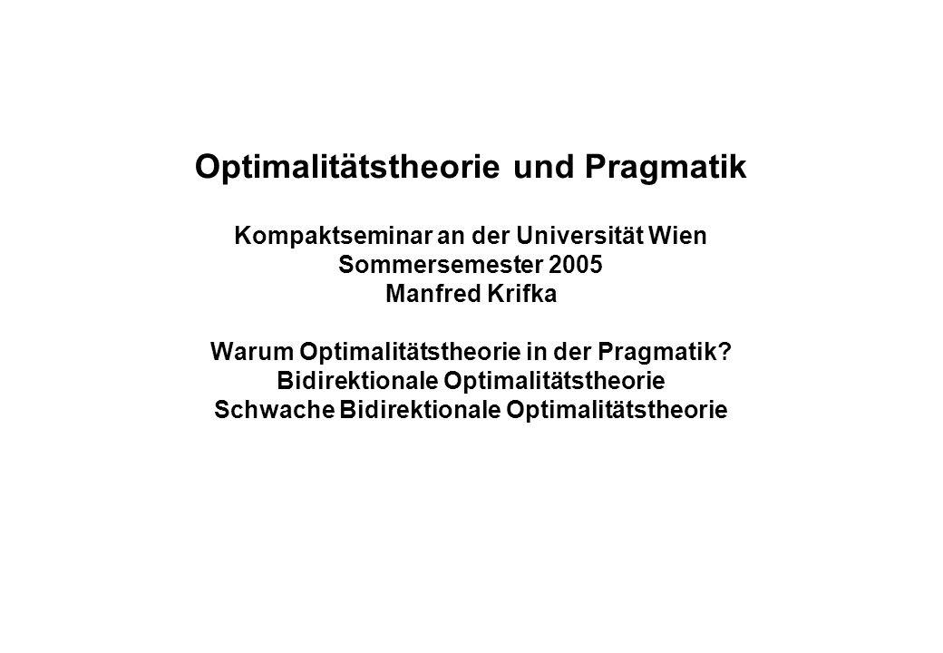 Optimalitätstheorie und Pragmatik Kompaktseminar an der Universität Wien Sommersemester 2005 Manfred Krifka Warum Optimalitätstheorie in der Pragmatik