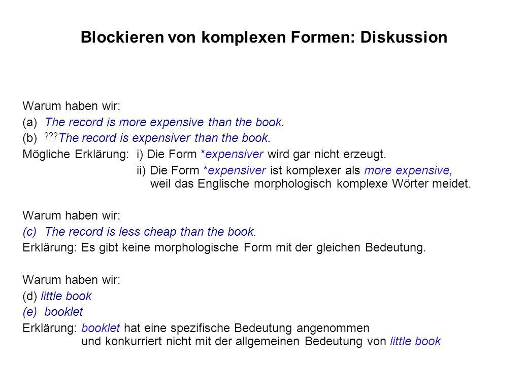 Blockieren von komplexen Formen: Diskussion Warum haben wir: (a)The record is more expensive than the book. (b) ??? The record is expensiver than the