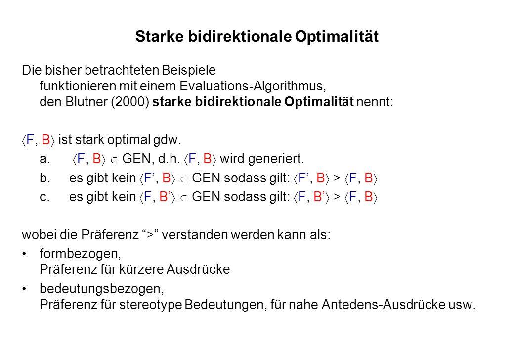 Starke bidirektionale Optimalität Die bisher betrachteten Beispiele funktionieren mit einem Evaluations-Algorithmus, den Blutner (2000) starke bidirek