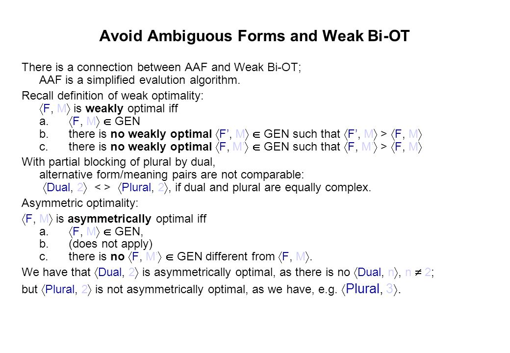 Avoid Ambiguous Forms and Weak Bi-OT There is a connection between AAF and Weak Bi-OT; AAF is a simplified evalution algorithm. Recall definition of w