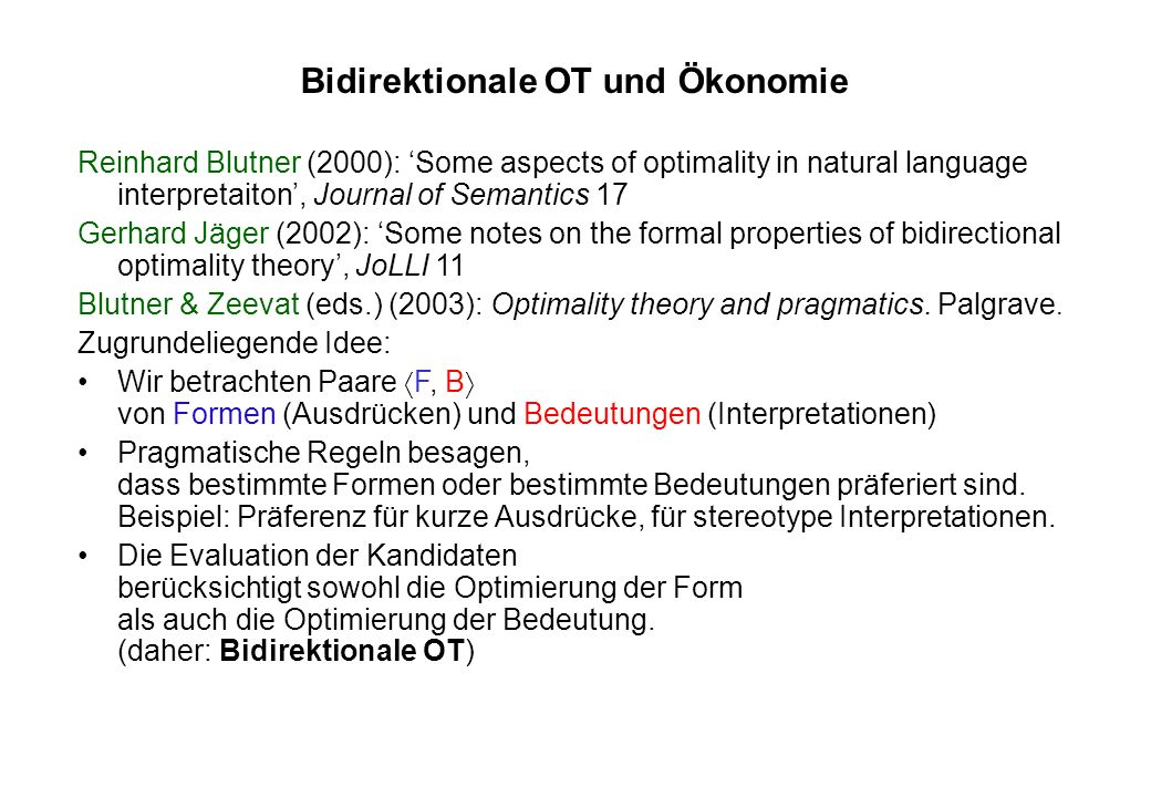 Bidirektionale OT und Ökonomie Reinhard Blutner (2000): Some aspects of optimality in natural language interpretaiton, Journal of Semantics 17 Gerhard