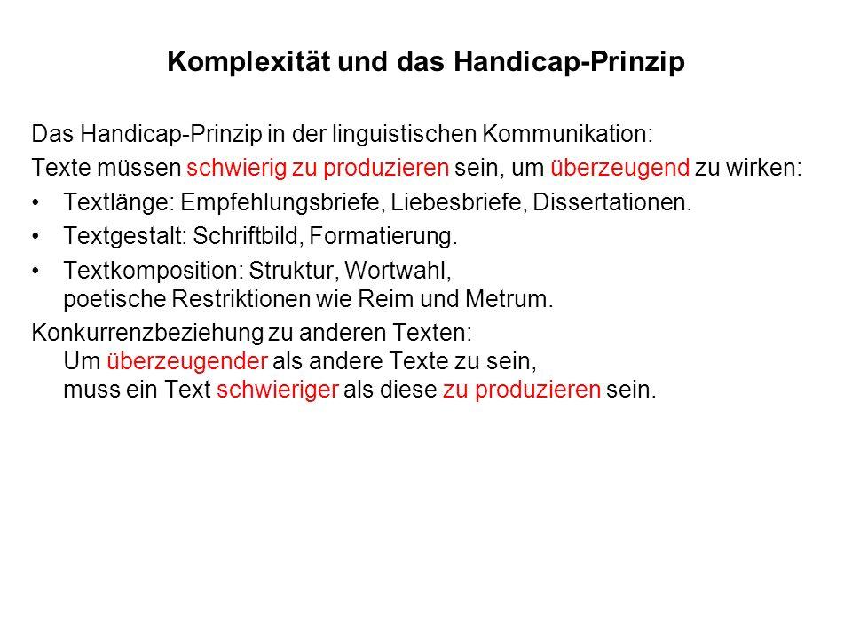 Komplexität und das Handicap-Prinzip Das Handicap-Prinzip in der linguistischen Kommunikation: Texte müssen schwierig zu produzieren sein, um überzeug