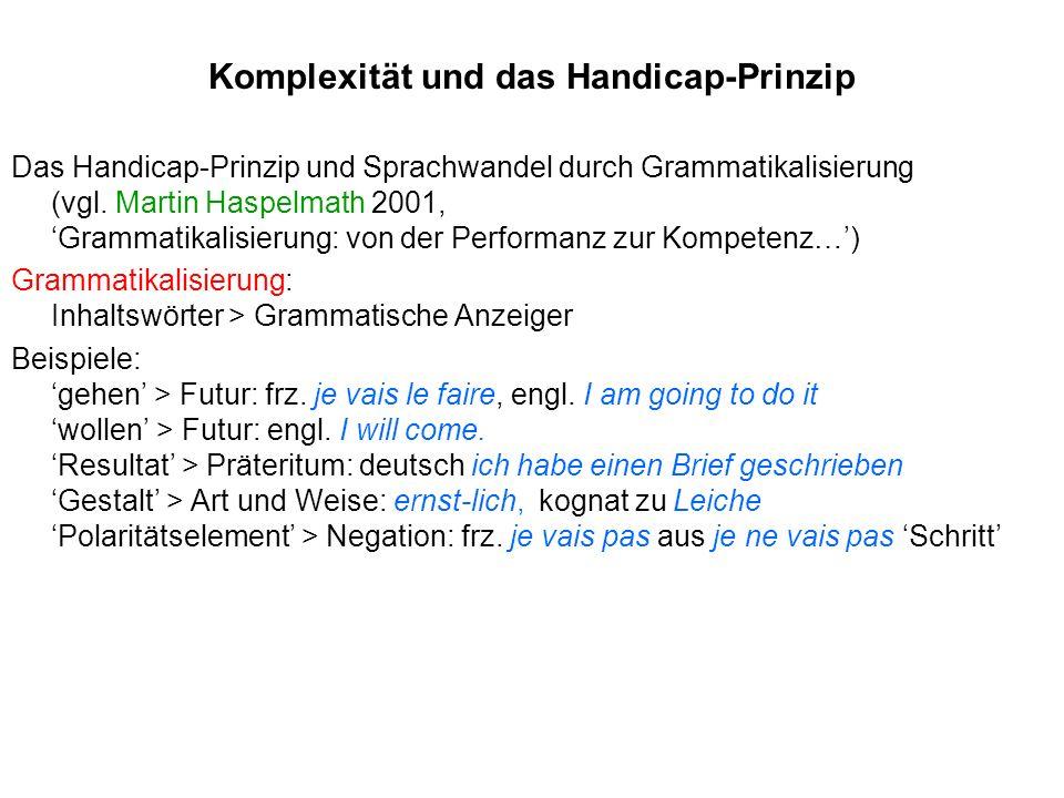 Komplexität und das Handicap-Prinzip Das Handicap-Prinzip und Sprachwandel durch Grammatikalisierung (vgl. Martin Haspelmath 2001, Grammatikalisierung
