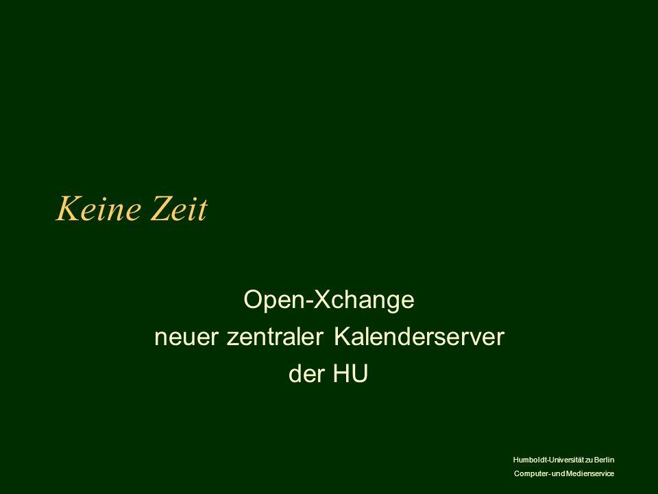 Humboldt-Universität zu Berlin Computer- und Medienservice Keine Zeit Open-Xchange neuer zentraler Kalenderserver der HU