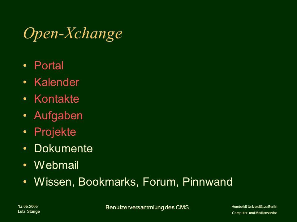 Humboldt-Universität zu Berlin Computer- und Medienservice 13.06.2006 Lutz Stange Benutzerversammlung des CMS Open-Xchange Portal Kalender Kontakte Aufgaben Projekte Dokumente Webmail Wissen, Bookmarks, Forum, Pinnwand