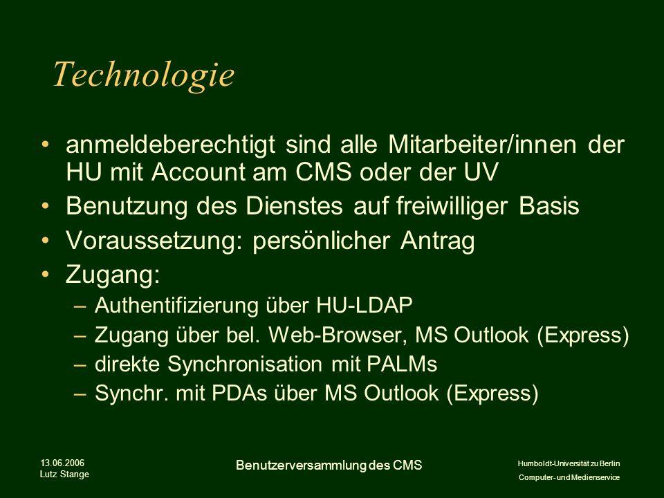 Humboldt-Universität zu Berlin Computer- und Medienservice 13.06.2006 Lutz Stange Benutzerversammlung des CMS Technologie anmeldeberechtigt sind alle Mitarbeiter/innen der HU mit Account am CMS oder der UV Benutzung des Dienstes auf freiwilliger Basis Voraussetzung: persönlicher Antrag Zugang: –Authentifizierung über HU-LDAP –Zugang über bel.
