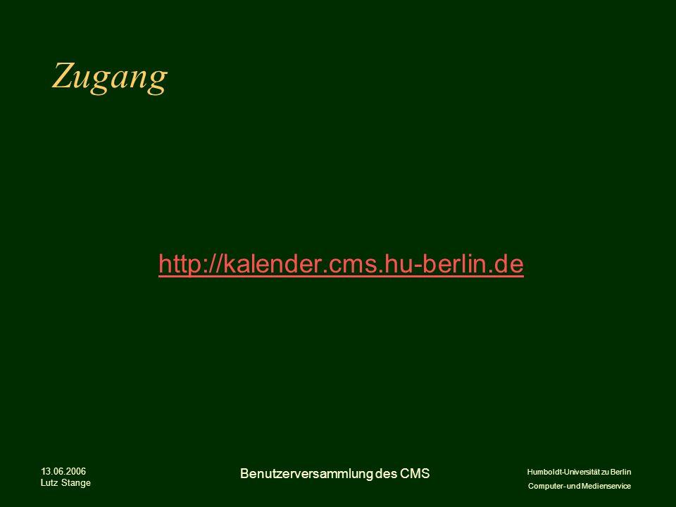 Humboldt-Universität zu Berlin Computer- und Medienservice 13.06.2006 Lutz Stange Benutzerversammlung des CMS Zugang http://kalender.cms.hu-berlin.de