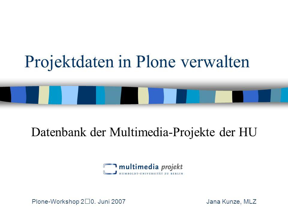 Projektdaten in Plone verwalten Ausgangslage alte Projektdatenbank (MySQL): über 100 Projekte –mit Beschreibungen, Metadaten, Bilder, Poster als pdf –nach Jahren geordnet –multiple Zuordnung zu Kategorien (z.B.