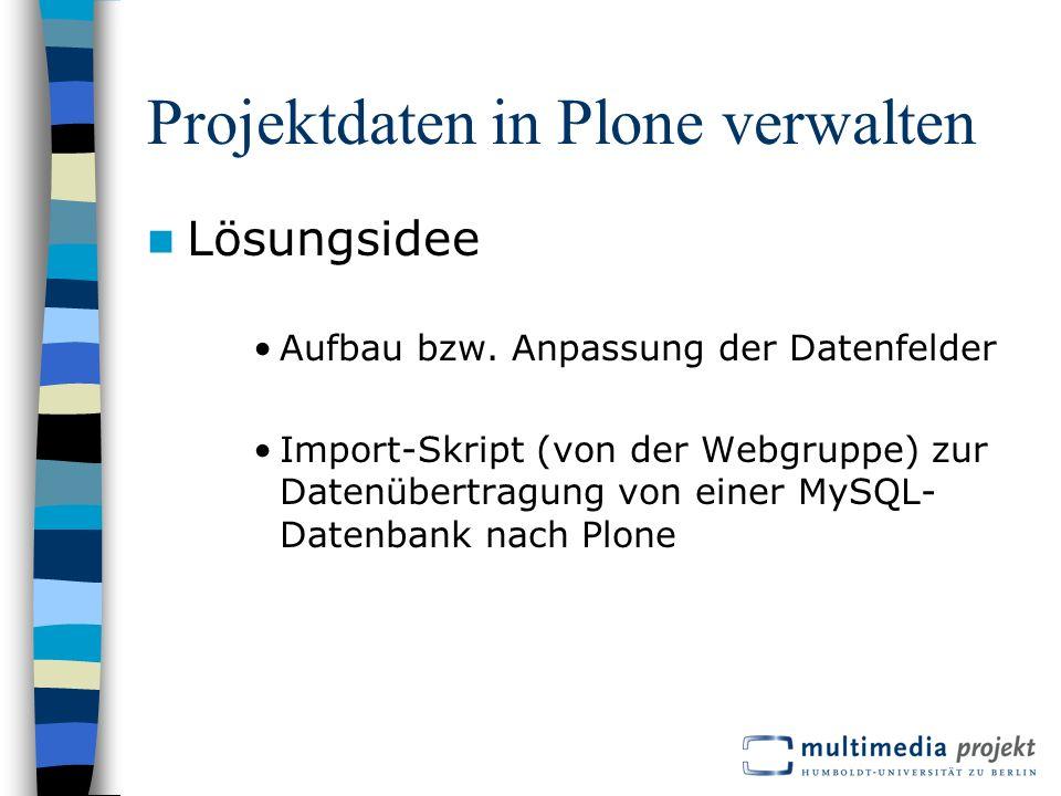 Projektdaten in Plone verwalten Lösungsidee Aufbau bzw.